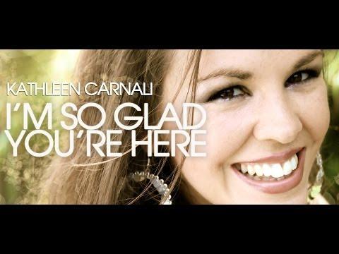 I'm So Glad You're Here (Kathleen Carnali)