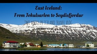 East Iceland - Jokulsarlon Glacier Lagoon to Seydisfjordur