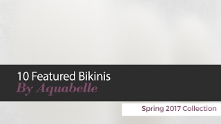 10 Featured Bikinis By Aquabelle Spring 2017 Collection