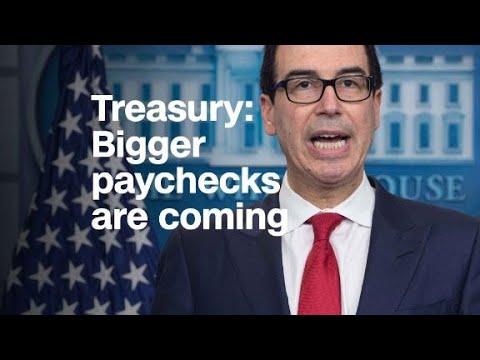 Treasury: Bigger paychecks are coming