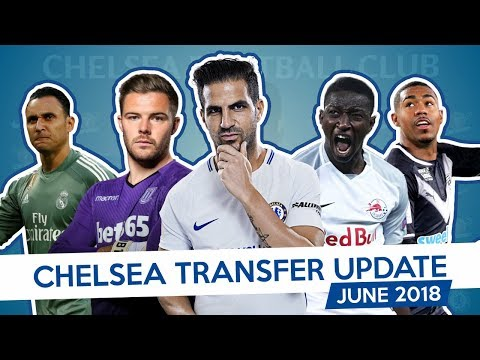 FABREGAS X BUTLAND X KEYLOR NAVAS - CHELSEA TRANSFER UPDATE - JUNE 2018 (Part 1)