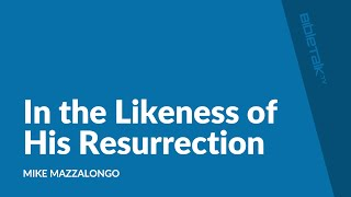 In the Likeness of His Resurrection