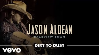 Dirt To Dust - Jason Aldean