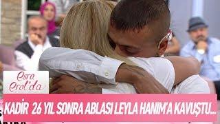 Kadir 26 Yıl Sonra Ablası Leyla Hanım'a Kavuştu... - Esra Erol'da 11 Ekim 2018