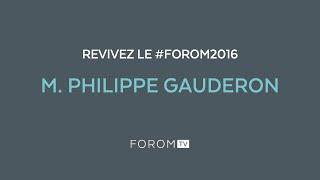 Revivez #FOROM2016 - M. Philippe Gauderon