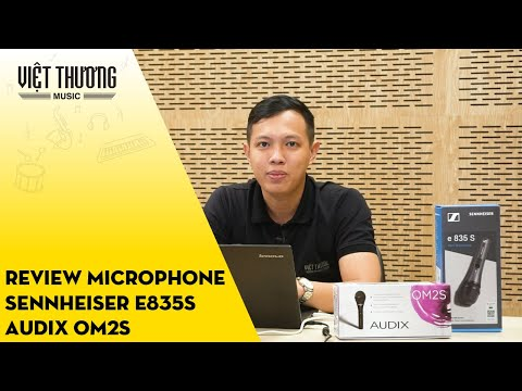 Review Microphone Sennheiser e835S và Audix OM2S