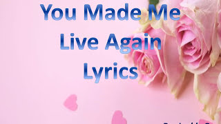 You made Me Live Again with Lyrics
