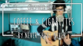 Never Shout Never - Coffee and Cigarettes (cover)