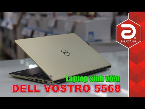 DELL VOSTRO 5568 / i5 7200U vs GT940MX – Chiếc laptop hoàn hảo giá rẻ cho sinh viên   phucanh.vn