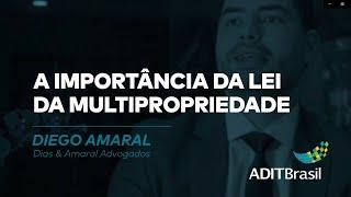 A importância da Lei da Multipropriedade - Diego Amaral (Dias & Amaral Advogados)