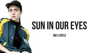 MØ x Diplo - Sun In Our Eyes [ Lyrics ]