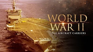 World War II: The Aircraft Carriers - Full Documentary