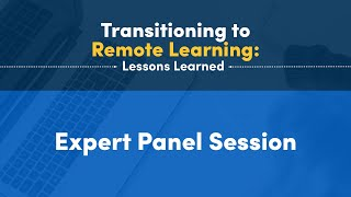 Transitioning to Remote Learning: Lessons Learned Expert Panel Session