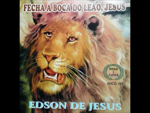 Edson de Jesus - Feche a boca do leão, Jesus