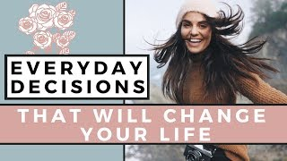 5 Healthy Everyday Decisions That Will Change Your Life