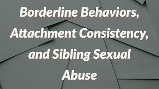 Borderline Behaviors, Attachment Consistency, and Sibling Sexual Abuse