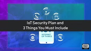 3 Things You Must Include in An IoT Security Plan