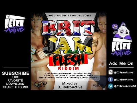 DJ RetroActive – Britjam Flesh Riddim Mix [Good Good Prod] January 2015