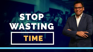 Stop Wasting Time | Amandeep Thind