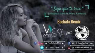 Vicky Corbacho   Deja Que Te Bese [A.Sanz Ft. M.Anthony]   (Official Bachata Remix) | DJ CHAPA