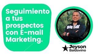 Cómo hacerle seguimiento a tus prospectos con E-mail Marketing