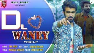 Dil Waney Mashup | Anu Anaf | Shoaib Majeed | Muneeb Chiken |  New Kashmiri Song