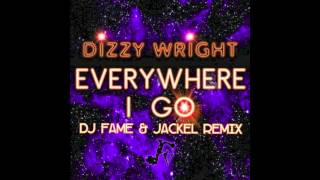 Everywhere I Go - Dizzy Wright (JackEL & FAME Remix)