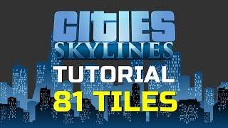 Cities: Skylines Tutorial - 81 Tiles