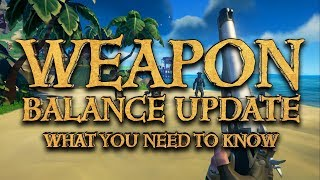 Weapon Balance Update For Sea Of Thieves - Tips & Tricks with Hitbotc