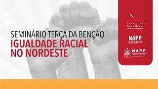 #aovivo | Seminário Terça da Benção – Igualdade Racial no NordesteidoNqC4Mtfk