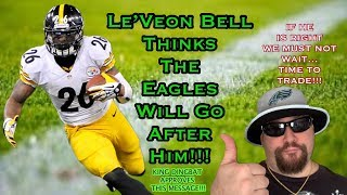 Le'Veon Bell Believes The Eagles Want Him Long Term!!! If He Is Right We Must TRADE for Him Now!!!