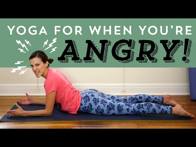 Yoga For When You're Angry