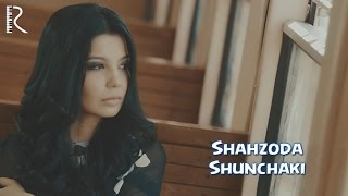 Shahzoda - Shunchaki (Official video)