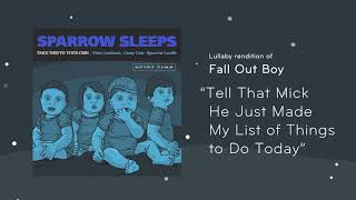 """Sparrow Sleeps - Fall Out Boy """"Tell That Mick He Just Made My List Of Things to Do Today"""" Lullaby"""