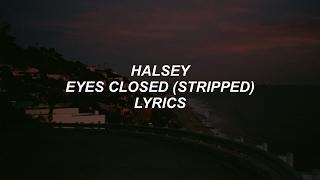 Eyes Closed (stripped)  Halsey Lyrics