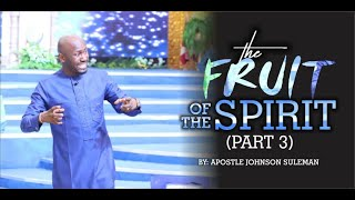 The FRUIT Of The SPIRIT (Part 3) By Apostle Johnson Suleman {BIBLE STUDY - 7th July, 2020}