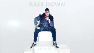 "Ray Dalton - ""Bass Down"""