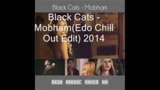 Black Cats   Mobham (Edo Chill Out Edit 2014)