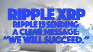 "Ripple XRP: Ripple Is Sending A Clear Message: ""We Will Succeed."""