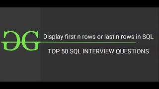 15. Display 1st or last n rows (Top 50 SQL Interview Questions) | GeeksforGeeks