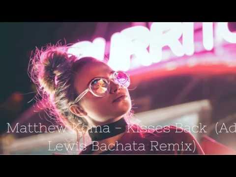Matthew Koma - Kisses Back  (Ad Lewis Bachata Remix)