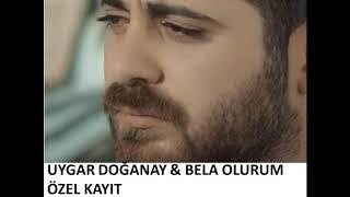 Uygar Doğanay & Bela Olurum (özel kayıt)