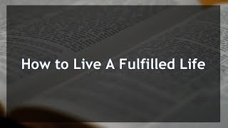 How to Live A Fulfilled Life