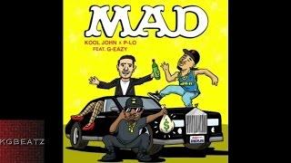 Kool John x P-Lo ft. G-Eazy - Mad [Prod. By P-Lo Of The Invasion] [New 2015]