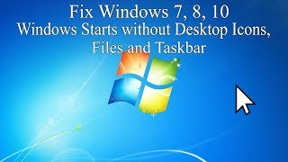 Windows 7, 8, 10 starts without Desktop Icons, Files and Taskbar. Easy Fix Windows Explorer Process