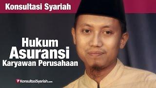 Konsultasi Syariah Hukum Asuransi Karyawan Perusahaan  Ustadz Ammi Nur Baits
