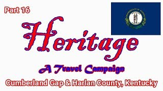 Heritage Travel Campaign-Part 16 (Cumberland Gap & Harlan County, Kentucky)