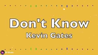 Kevin Gates - Don't Know (Lyric video)