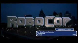 Boy Sets Fire vs Robocop - Curtain Call by Valtr