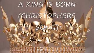 A KING IS BORN
